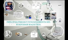 Copy of PRINCIPIO FISICO Y FUNCIONAMIENTO DEL RESONADOR MAGNETICO