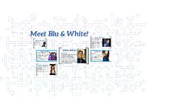 Meet Blu & White!