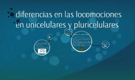 diferencias en las locomociones en unicelulares y pluricelul