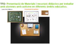 TFG-Presentació materials i recursos didàctics per treballar amb alumnes autistes en diferetns àmbits educatius.
