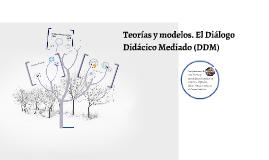 Teorías y modelos. El Diálogo Didácico Mediado (DDM)