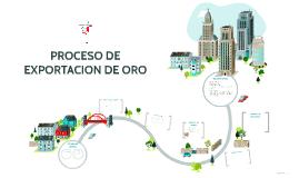 PROCESO DE EXPORTACION DE ORO