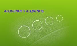 ALQUENOS Y ALQUINOS.