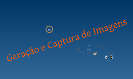 Copy of Geração e Captura de Imagem