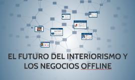 EL FUTURO DEL INTERIORISMO Y LOS NEGOCCIOS OF