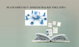 Copy of PLANEAMIENTO Y ADMINISTRACION EDUCATIVA