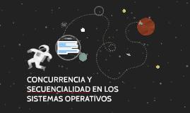 Copy of CONCURRENCIA Y SECUENCIALIDAD EN LOS SISTEMAS OPERATIVOA