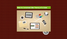 How to Construct the Theory of a Case