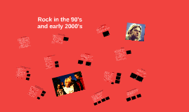 Rock in the 90s and early 2000s