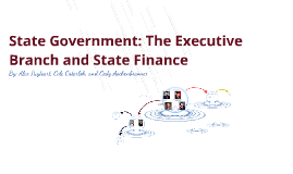 State Government: The Executive Branch and State Finance