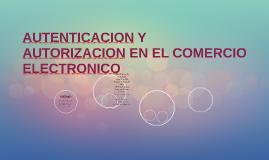 AUTENTICACION Y AUTORIZACION EN EL COMERCIO ELECTRONICO
