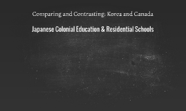 Comparing and Contrasting: Korea and Canada