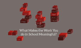What Makes the Work You do in School Meaningful?