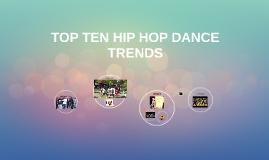 TOP TEN HIP HOP DANCE TRENDS by Kymbria Williams on Prezi