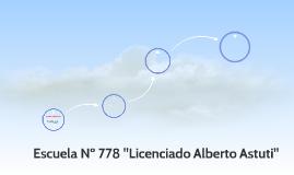 """Escuela Nº 778 """"Licenciado Alberto Astuti"""""""