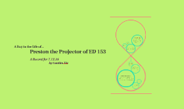 A Day in the Life of Preston the Projector of ED 153
