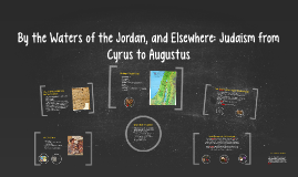 By the Waters of the Jordan, and Elsewhere: Judaism from Cyr