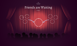Friends are Waiting