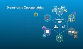 Brainstorm: Oncogeriatrics
