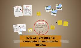 Copy of RAE 10: Entender el concepto de autonomía médica