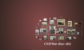 Copy of The Civil War 1850-1877