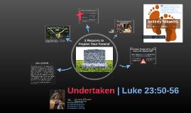 Undertaken | Luke 23:50-56