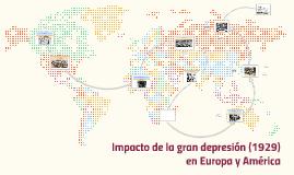 Copy of Impacto de la gran depresión en Europa y América