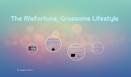 The Misfortune, Gruesome Lifestyle
