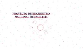 PROYECTO DE ENCUENTRO NACIONAL DE EMPLEOS
