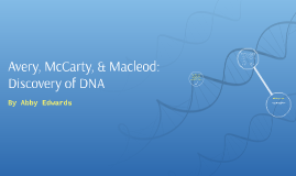 Avery, McCarty, & Macleod: Discovery of DNA