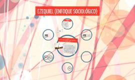 EZEQUIEL (ENFOQUE SOCIOLÓGICO)