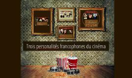 Trois personalités francophones du cinéma