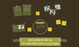 Copy of INFLUENCIA DE LA TECNOLOGIA EN LA CULTURA