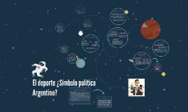Copy of El deporte ¿Simbolo politico Argentino?