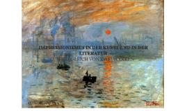 IMPRESSIONISMUS IN DER KUNST UND IN DER LITERATUR