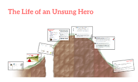 The Life of an Unsung Hero