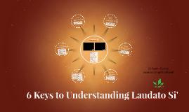 6 Keys to Understanding Laudato Si'