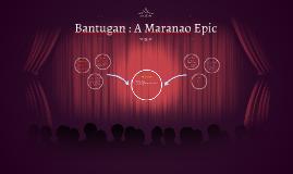 Copy of Bantugan : A Maranao Epic