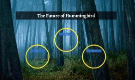 The Future of Hummingbird