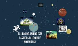 EL LIBRO DEL MUNDO ESTA ESCRITO CON LENGUAJE MATEMÁTICO