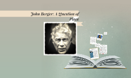 John Berger: A Question of Place