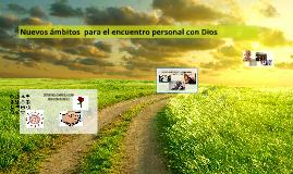 Nuevos ámbitos  para el encuentro personal con Dios