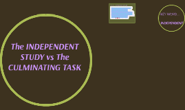 The INDEPENDENT STUDY vs The CULMINATING TASK