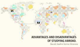 ADVANTAGES AND DISADVANTAGES OF STUDYING ABROAD.
