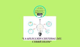 """""""LA SELECCIÓN CULTURAL DEL CURRICULUM"""""""
