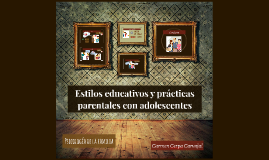 Estilos educativos y practicas parentales en la adolescencia
