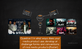 Question 1: In what ways does your media product use, develo