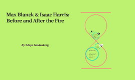 Max Blanck & Isaac Harris: Before and After the Fire by Maya Goldenberg on Prezi