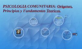 Copy of PSICOLOGIA COMUNITARIA: Origenes, Principios y Fundamentos T