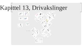Kapittel 13, Drivakslinger